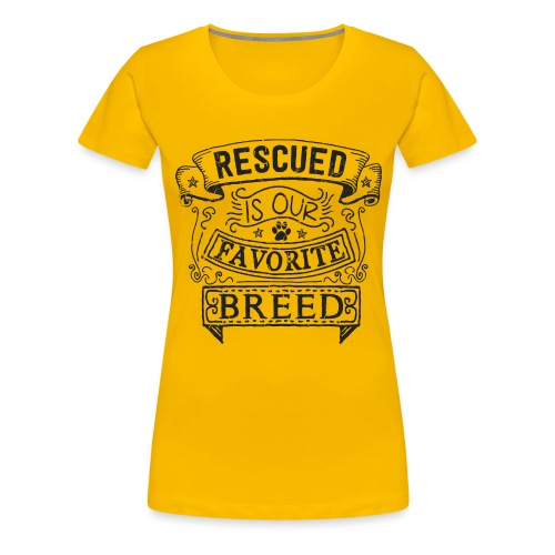 Rescued is our Favourite Breed - Women's Premium T-Shirt