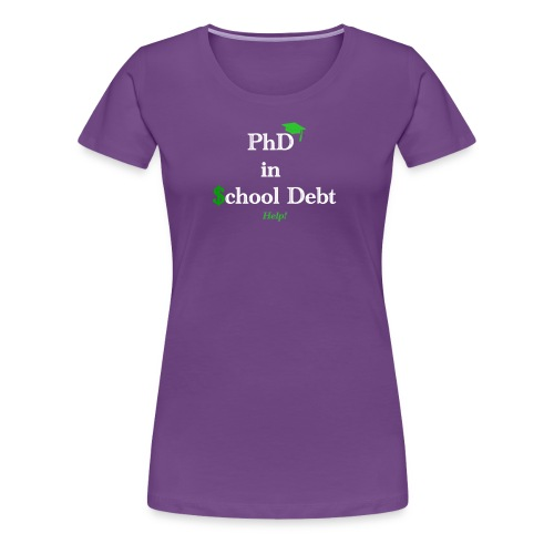Graduation: Phd in School Debt - Women's Premium T-Shirt