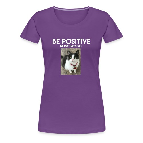 Be Positive Betsy Says So #1 - Women's Premium T-Shirt