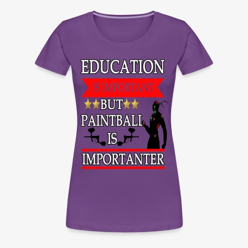 Education is Important but paintball is importante - Women's Premium T-Shirt