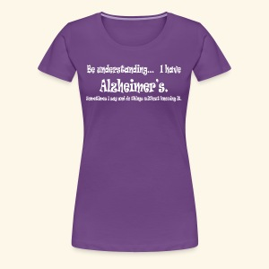 Be understanding-Alzheimer's-w/out knowing-White - Women's Premium T-Shirt