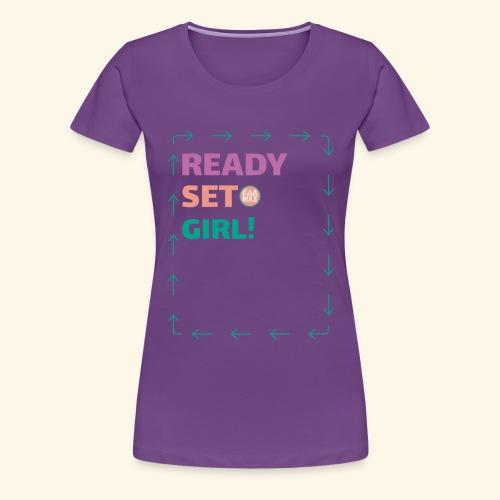 Ready Set Girl! - Women's Premium T-Shirt