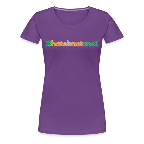 #hateisnotcool - Women's Premium T-Shirt