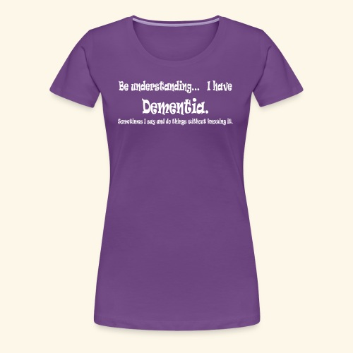 Be understanding... Dementia-White lettering logo - Women's Premium T-Shirt