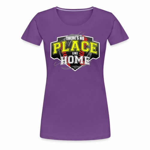 THERE S NO PLACE LIKE HOME - Women's Premium T-Shirt