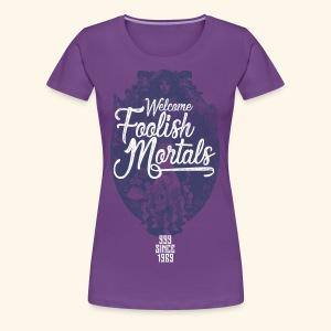 Foolish Mortals - Women's Premium T-Shirt