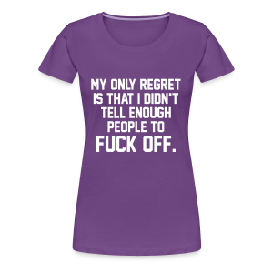 My Only Regret Is... - Women's Premium T-Shirt