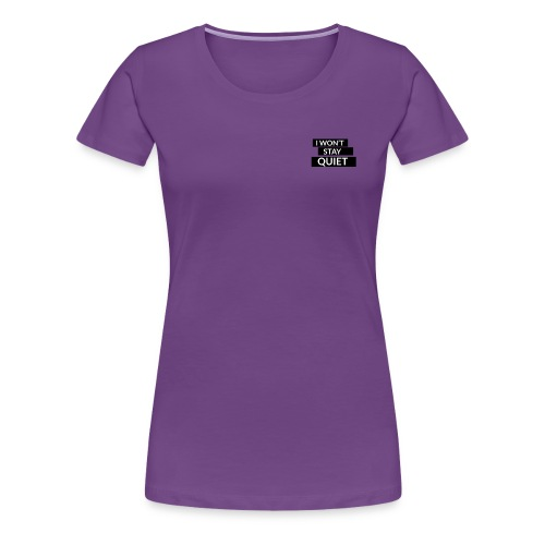I WON'T STAY QUIET - Women's Premium T-Shirt