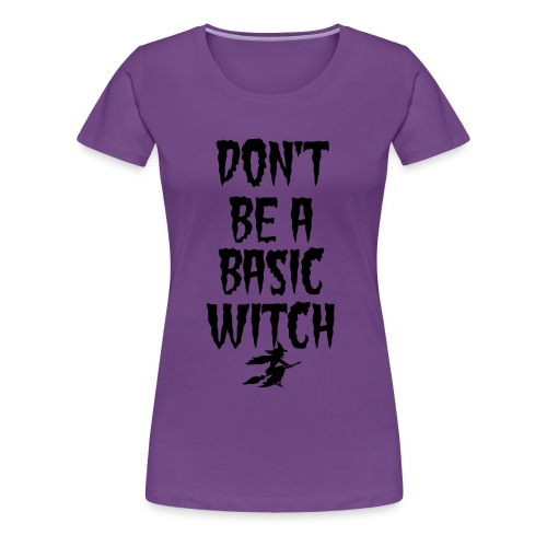 Don't Be a Basic Witch! - Women's Premium T-Shirt