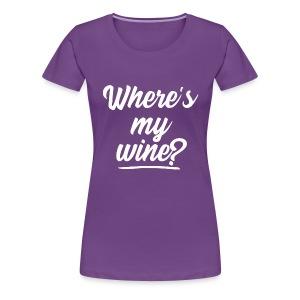 WHERE'S MY WINE - Women's Premium T-Shirt