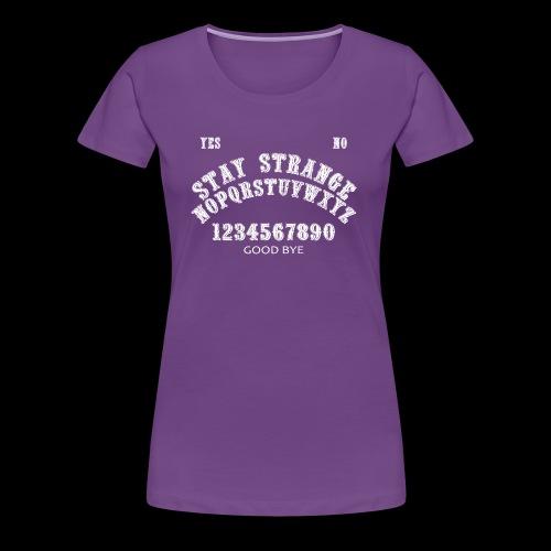 Stay Strange Ouija (White font) - Women's Premium T-Shirt