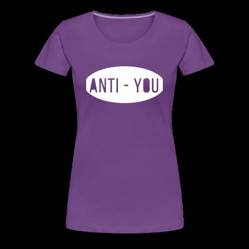 Anti - You - Women's Premium T-Shirt