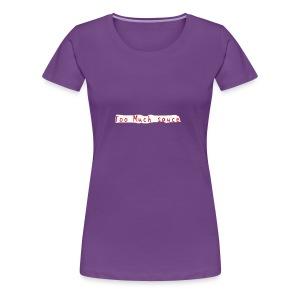 Too Much Sauce - Women's Premium T-Shirt