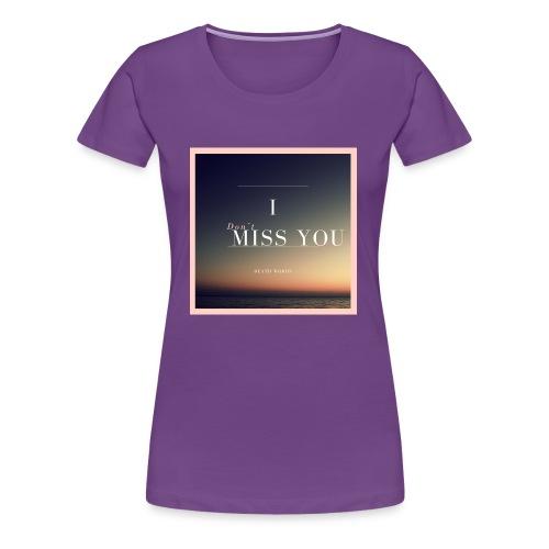 I Don't Miss You - Women's Premium T-Shirt