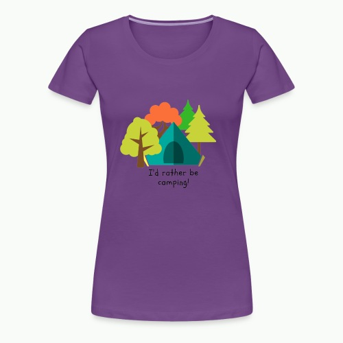 I'd rather be camping - Women's Premium T-Shirt