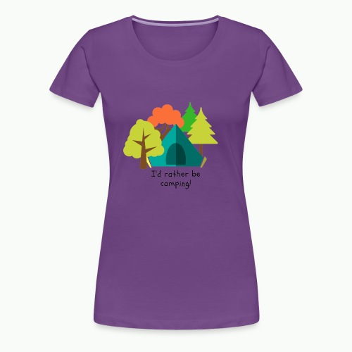 I'd rather be camping - Women's Premium T-Shirt