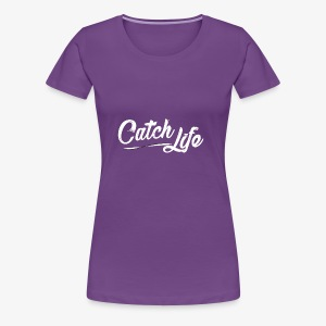 Catch Life - Women's Premium T-Shirt
