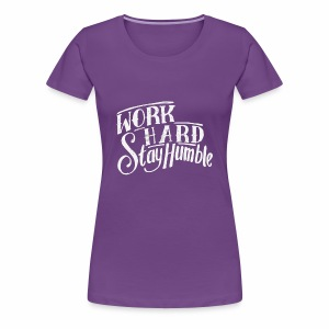 work hard stay humble - Women's Premium T-Shirt