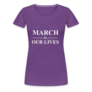 March for Our Lives - Women's Premium T-Shirt