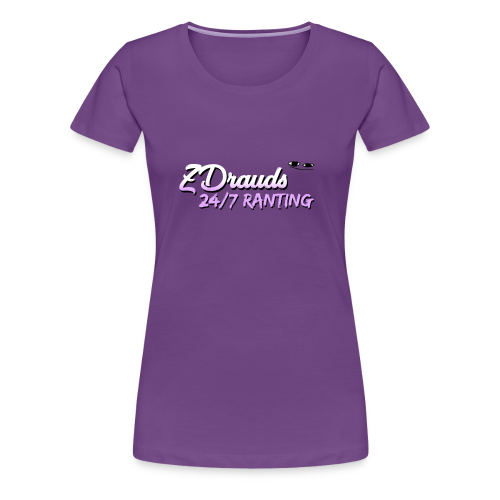 ZDrauds 24/7 Ranting Merch - Women's Premium T-Shirt