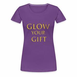 Glow Your Gift - Women's Premium T-Shirt