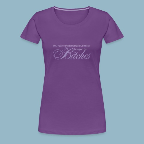 Bring on the Bitches in Lavender - Women's Premium T-Shirt
