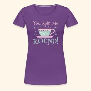 You spin me round - Women's Premium T-Shirt