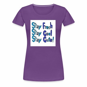 Stay Fresh,Stay Cool,Stay Cute! - Women's Premium T-Shirt