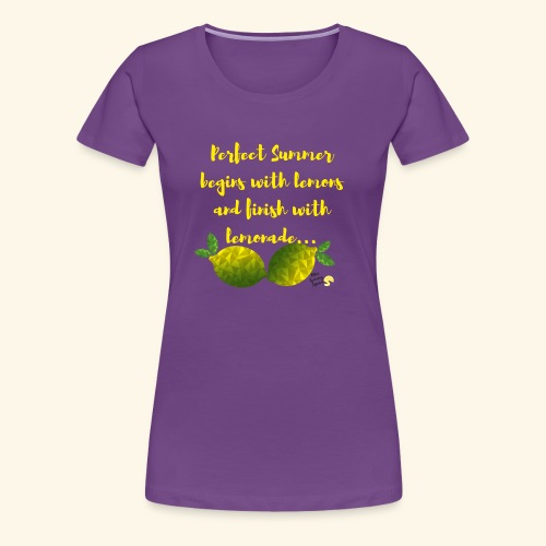 Perfect Summer begins with lemons and finish with - Women's Premium T-Shirt