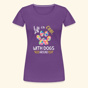 A Life Is Cooler With Dogs In It - Women's Premium T-Shirt