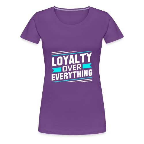 Loyalty Over Everything - Women's Premium T-Shirt