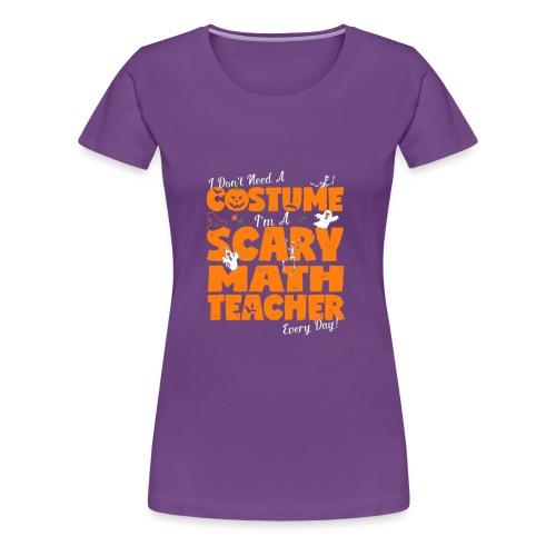 5 I DON'T NEED A COSTUME T SHIRT - Women's Premium T-Shirt