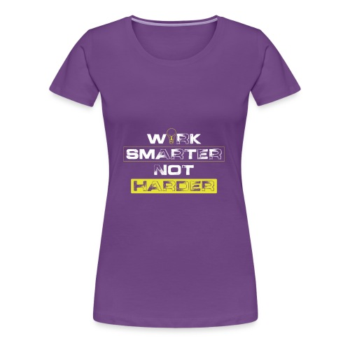 Work Smarter, Not Harder - Women's Premium T-Shirt