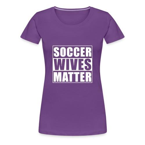 Soccer Wives Matter - Funny Football Gift - Women's Premium T-Shirt