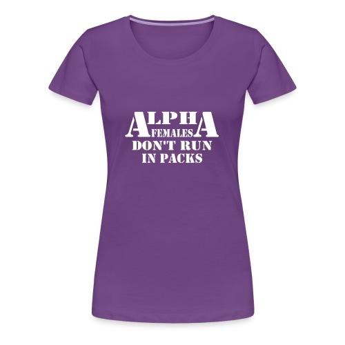 ALPHA FEMALES DONT RUN IN PACKS - Women's Premium T-Shirt
