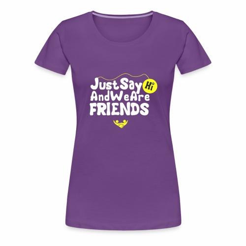 just say hi - Women's Premium T-Shirt