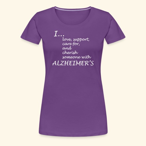 I love someone w/ Alzheimers-White lettering logo - Women's Premium T-Shirt