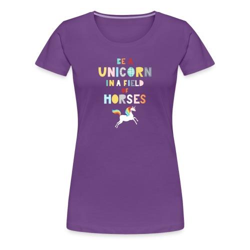 Be A Unicorn In A Field Of Horses Magical Unicorn - Women's Premium T-Shirt