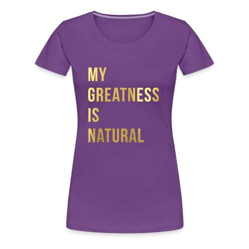 My Greatness is Natural - Women's Premium T-Shirt