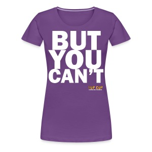 BUT YOU CAN'T - Women's Premium T-Shirt