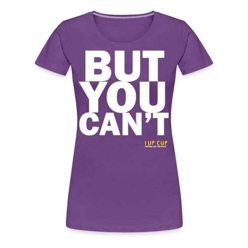 BUT YOU CAN'T - Women's Premium T-Shirt