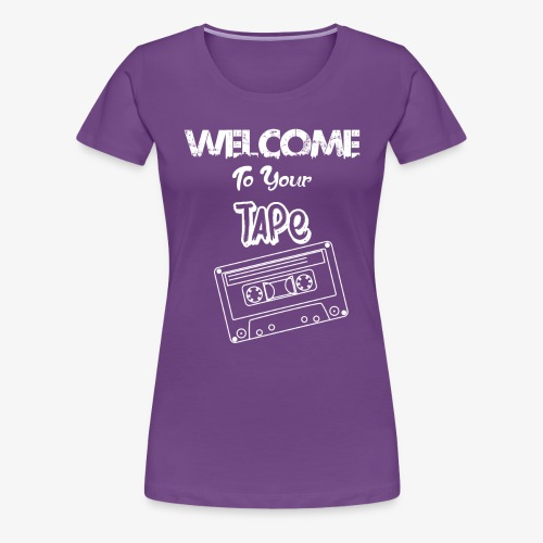 Welcome To Your Tape - Women's Premium T-Shirt