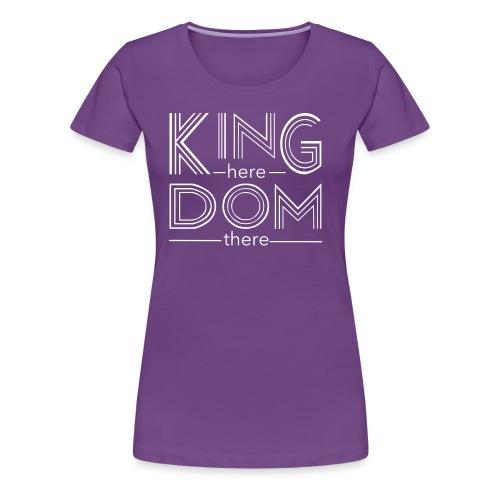 Kingdom here until Kingdom there - Women's Premium T-Shirt