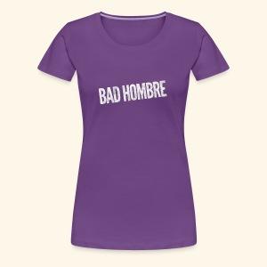 Bad Hombre Donald Trump - Clinton - Nasty Woman - Women's Premium T-Shirt