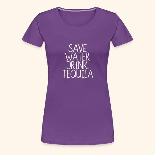 Save Water Drink Tequila T shirt funny - Women's Premium T-Shirt