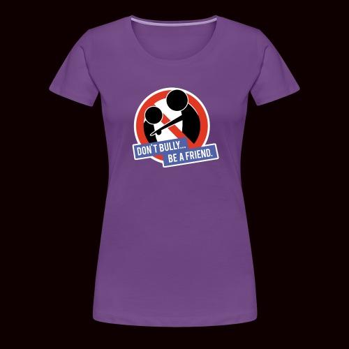 NoBully - Women's Premium T-Shirt