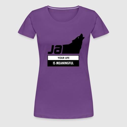 Kphorce - your life is meaningful - Women's Premium T-Shirt