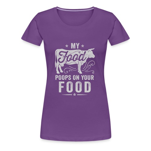 My Food Poops on Your Food - Women's Premium T-Shirt