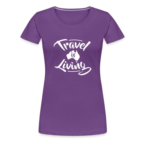 Travel is Living - Women's Premium T-Shirt