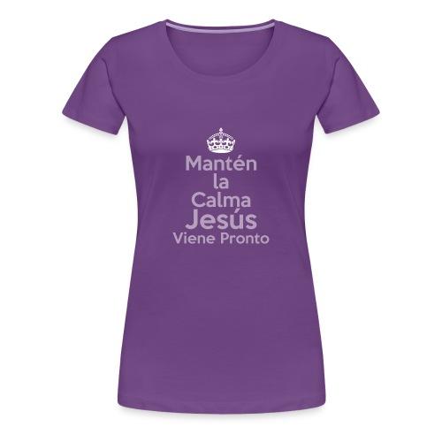 Mantén la Calma Jesús Viene Pronto - Women's Premium T-Shirt